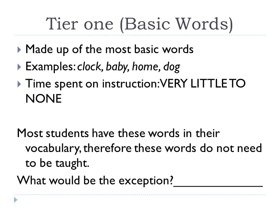 Tier one (Basic Words) Made up of the most basic words