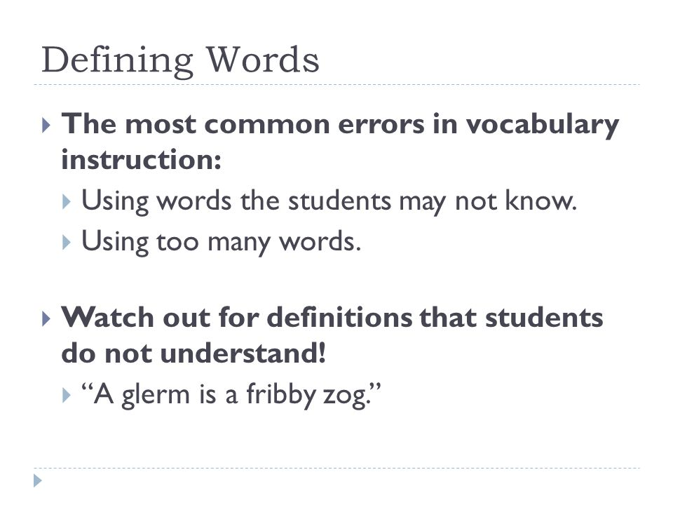 Defining Words The most common errors in vocabulary instruction:
