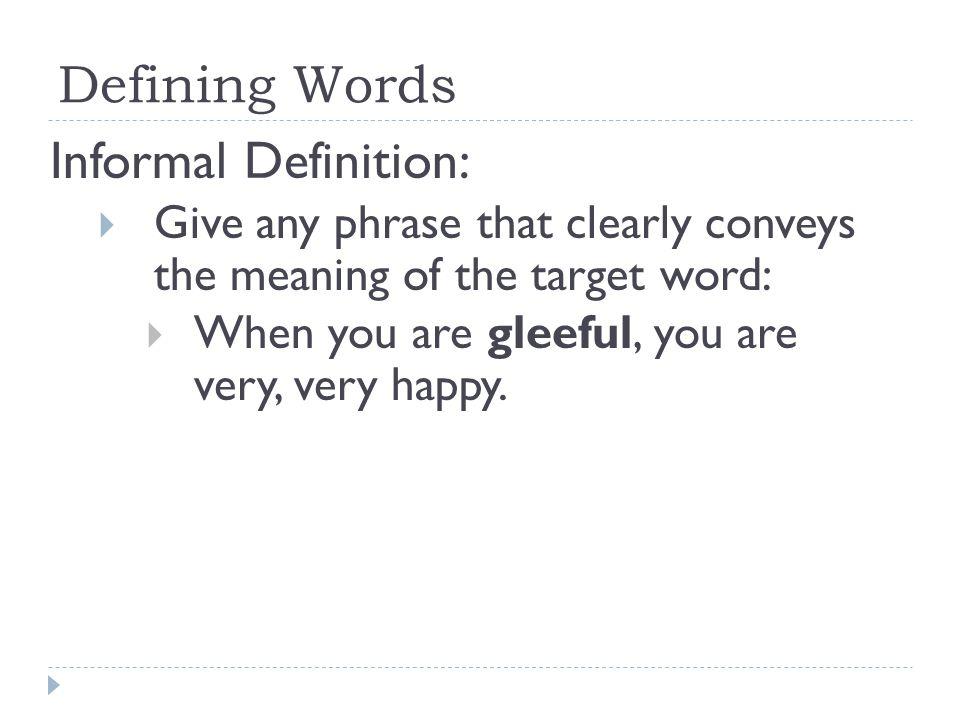 Defining Words Informal Definition: