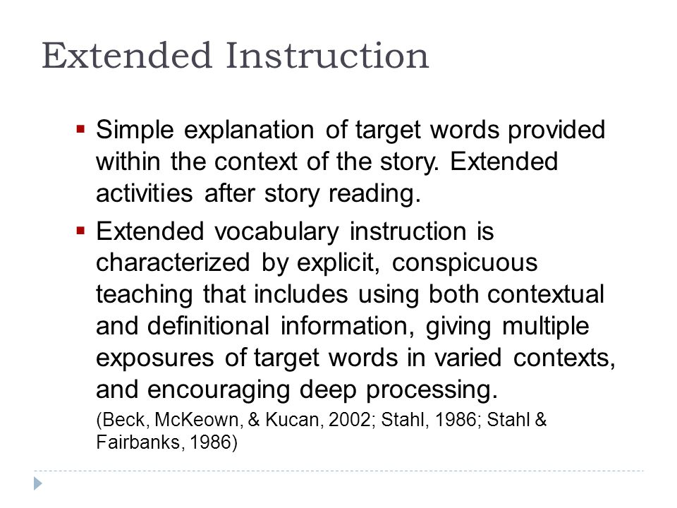Extended Instruction Simple explanation of target words provided within the context of the story. Extended activities after story reading.