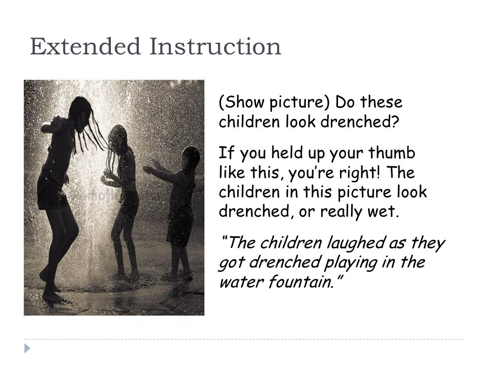 Extended Instruction (Show picture) Do these children look drenched