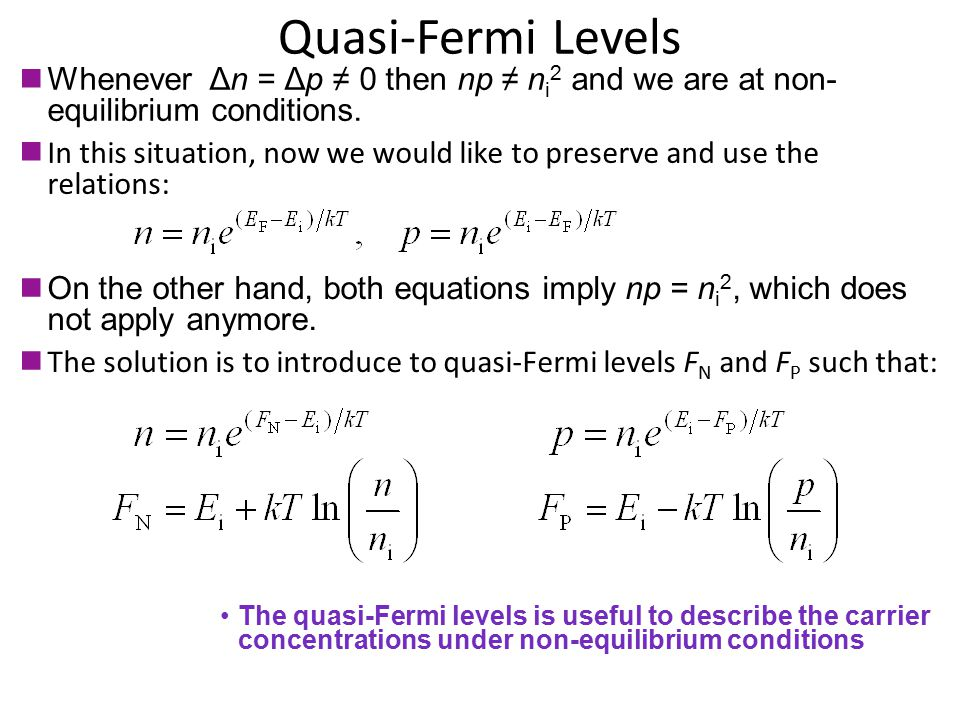 Quasi-Fermi Levels Whenever Δn = Δp ≠ 0 then np ≠ ni2 and we are at non-equilibrium conditions.