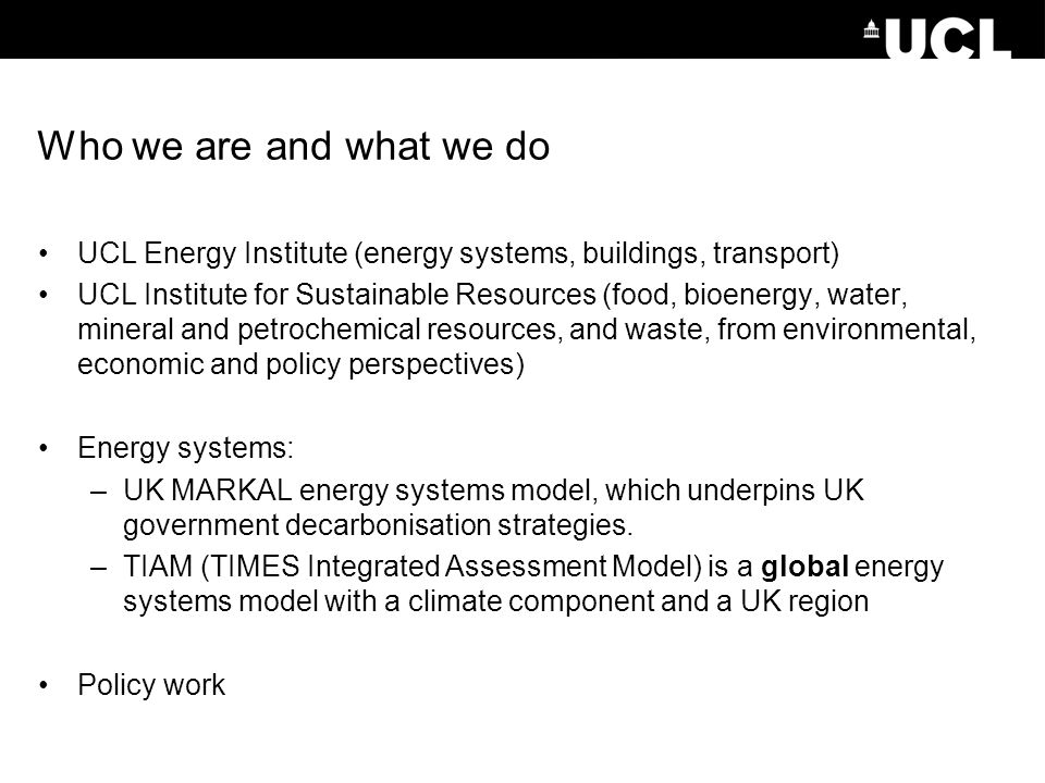 Who we are and what we do UCL Energy Institute (energy systems, buildings, transport)