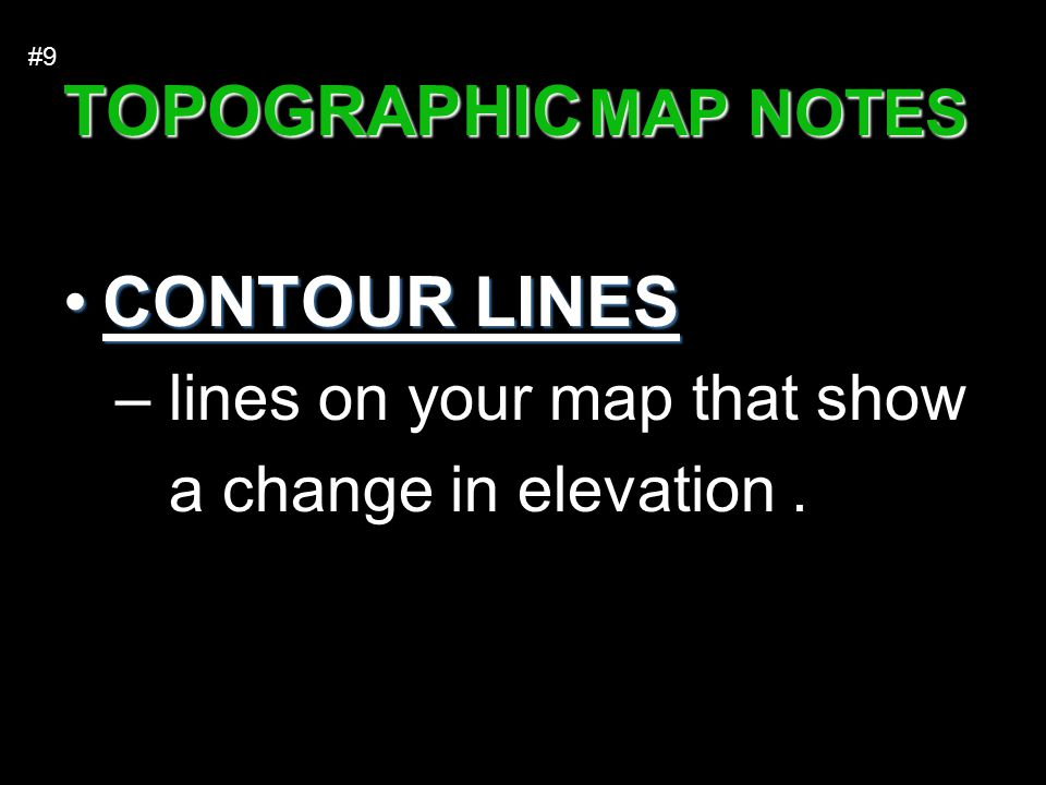TOPOGRAPHIC MAP NOTES CONTOUR LINES lines on your map that show