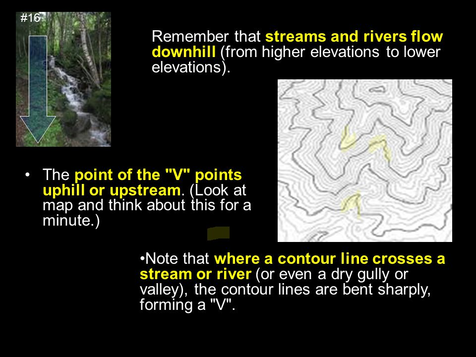 #16 Remember that streams and rivers flow downhill (from higher elevations to lower elevations).