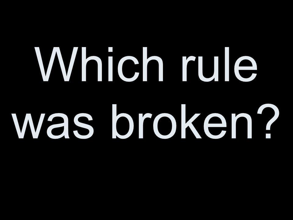 Which rule was broken