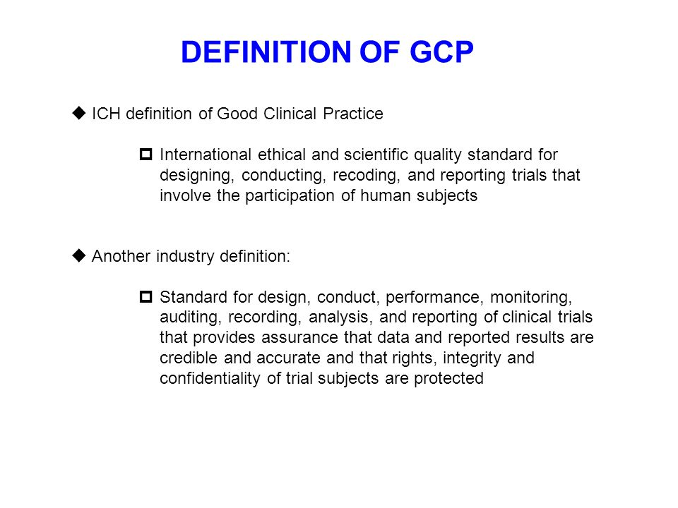 DEFINITION OF GCP ICH definition of Good Clinical Practice