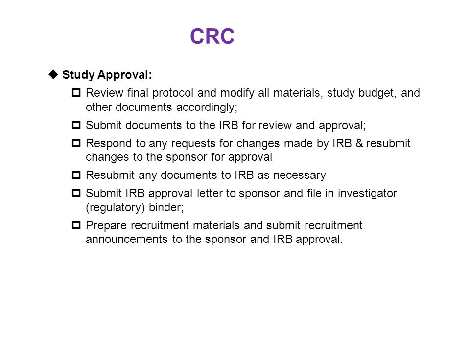 CRC Study Approval: Review final protocol and modify all materials, study budget, and other documents accordingly;