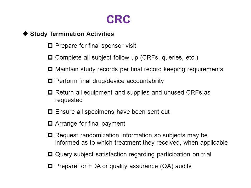 CRC Study Termination Activities Prepare for final sponsor visit