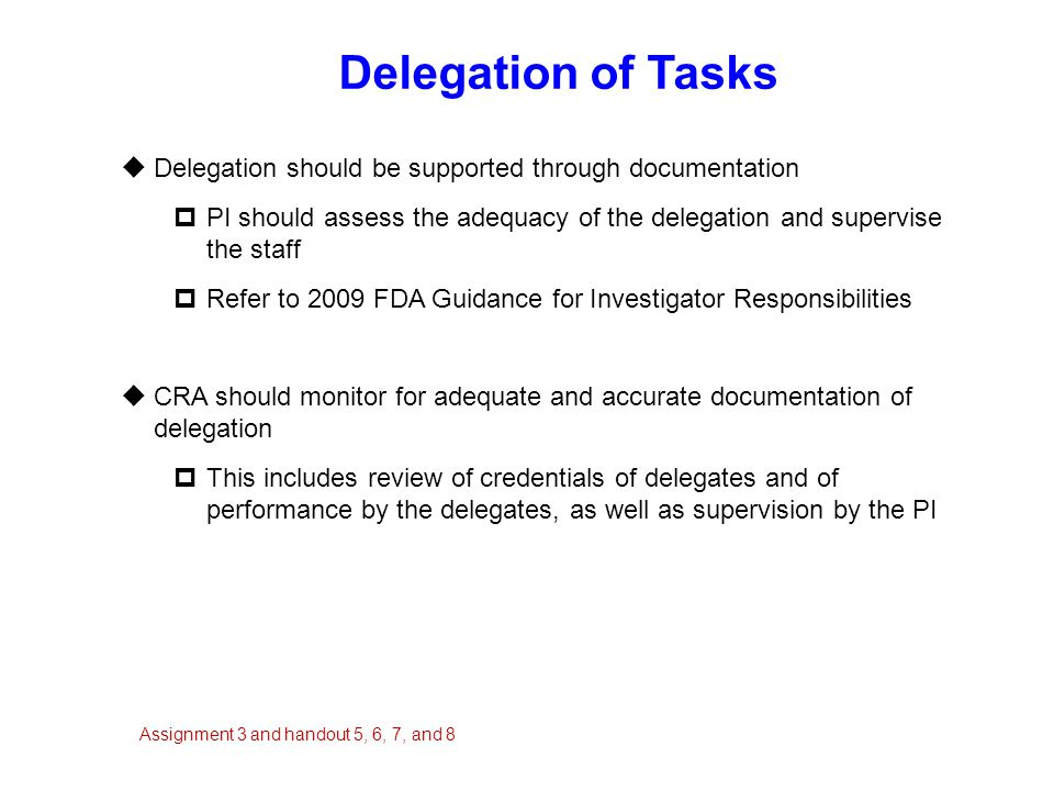 Delegation of Tasks Delegation should be supported through documentation. PI should assess the adequacy of the delegation and supervise the staff.