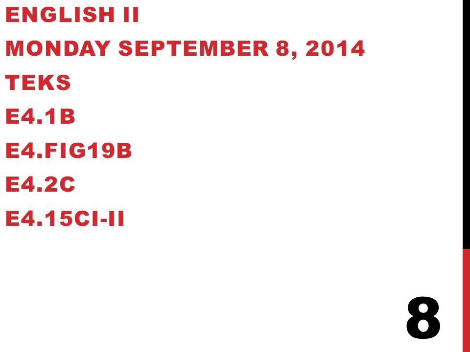 8 English II Monday September 8, 2014 TEKS E4.1B E4.Fig19B E4.2C