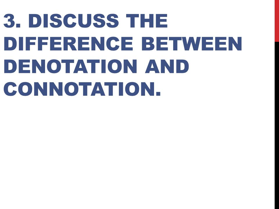 3. discuss the difference between denotation and connotation.
