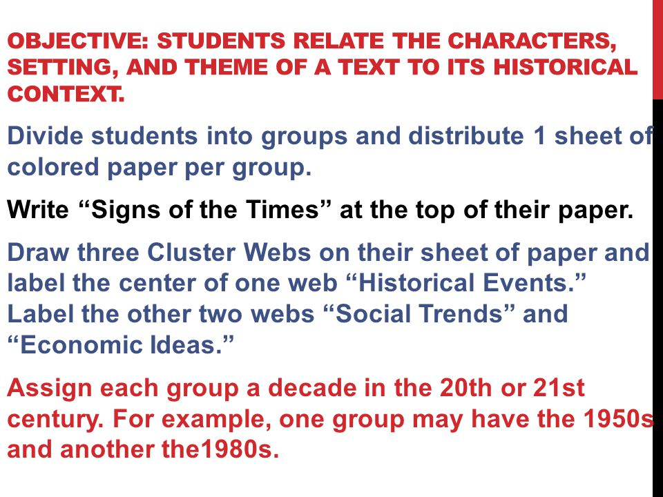 Objective: Students relate the characters, setting, and theme of a text to its historical context.