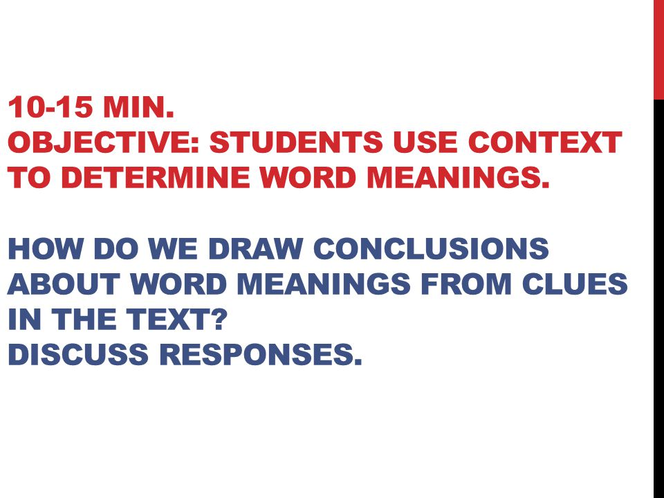 10-15 min. Objective: Students use context to determine word meanings
