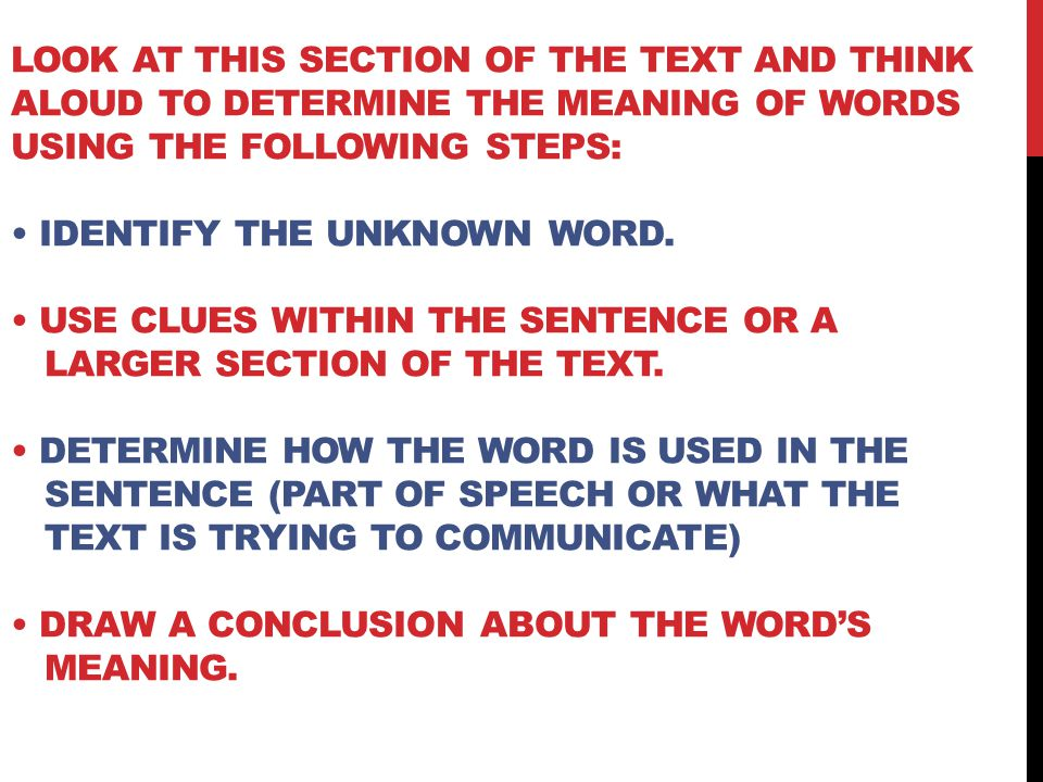 Look at this section of the text and Think Aloud to determine the meaning of words using the following steps: • Identify the unknown word.