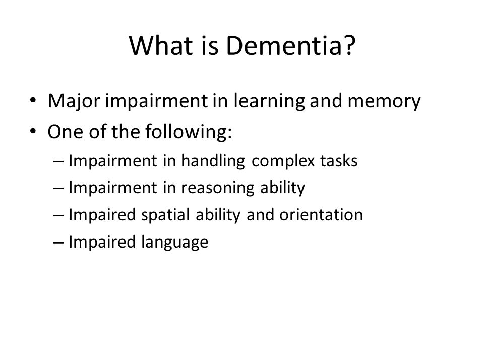 What is Dementia Major impairment in learning and memory