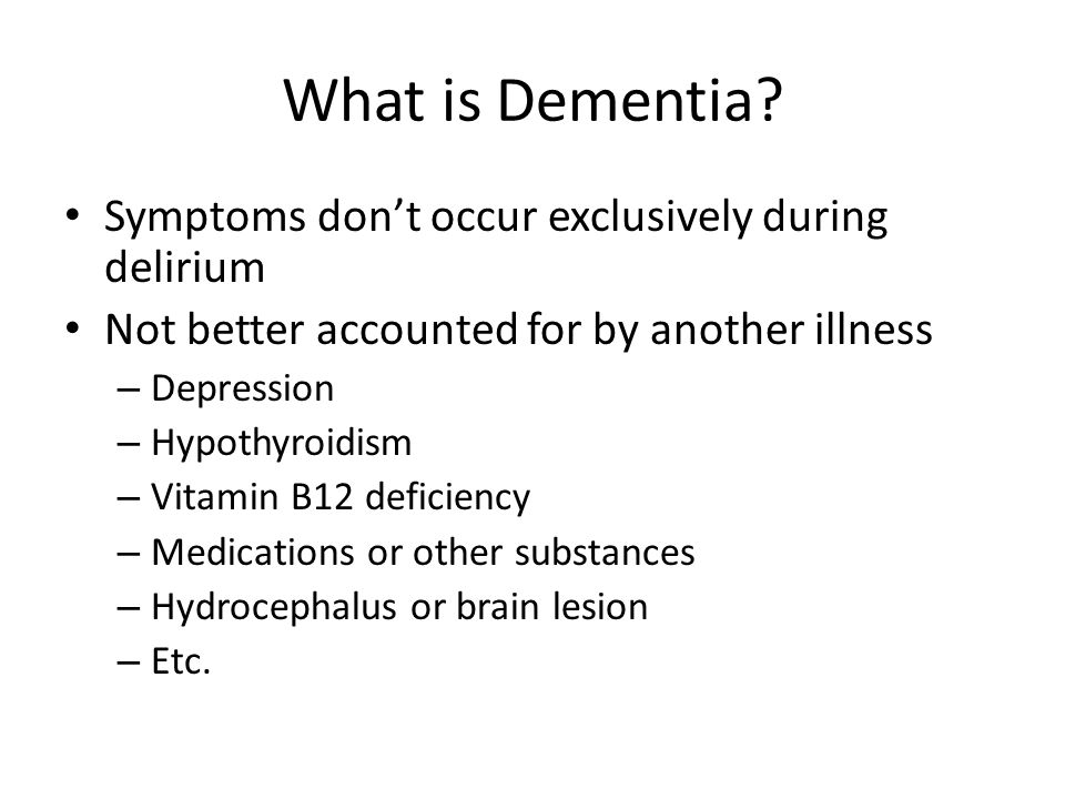 What is Dementia Symptoms don't occur exclusively during delirium