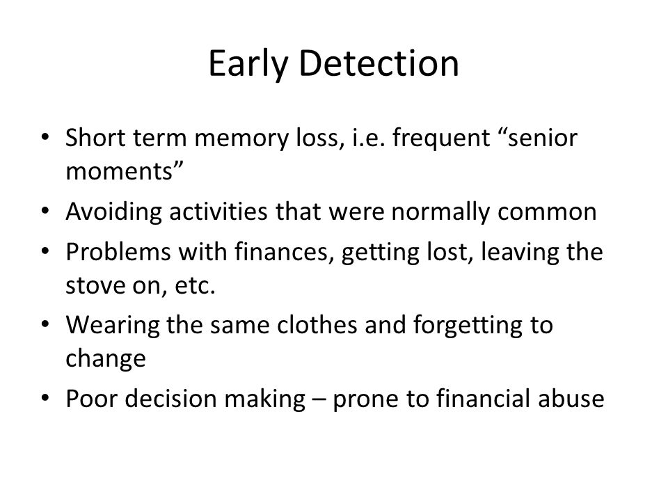 Early Detection Short term memory loss, i.e. frequent senior moments
