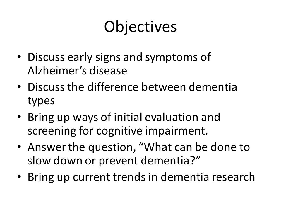 Objectives Discuss early signs and symptoms of Alzheimer's disease
