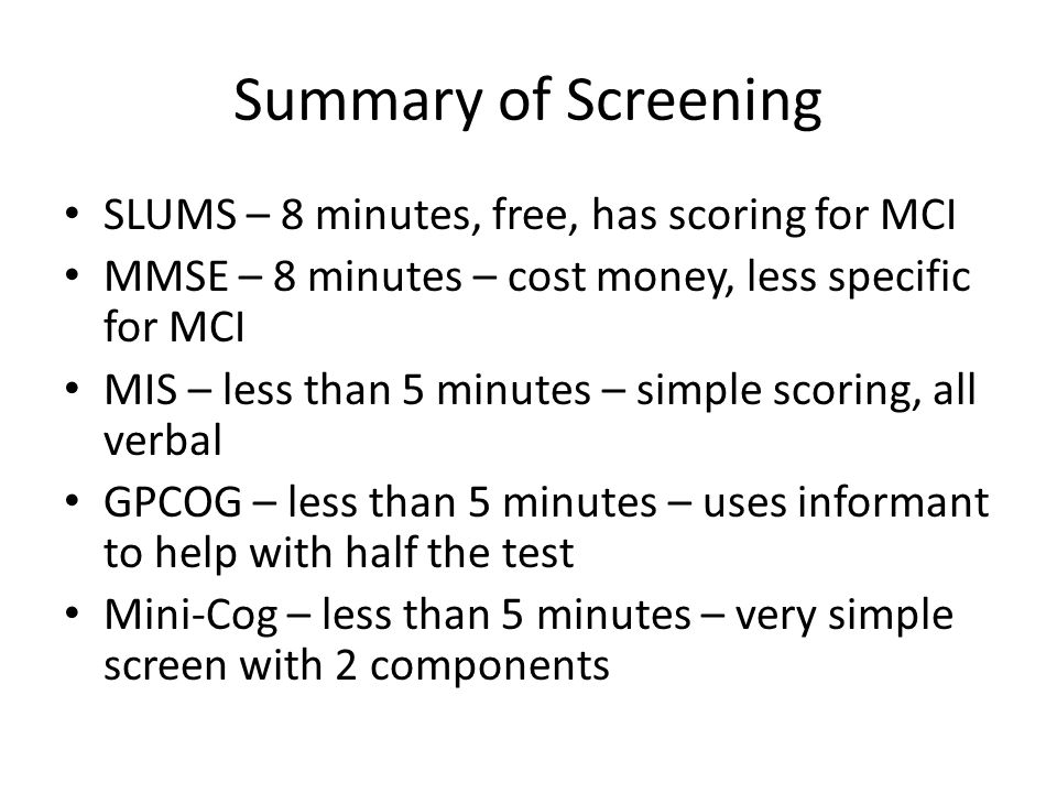 Summary of Screening SLUMS – 8 minutes, free, has scoring for MCI
