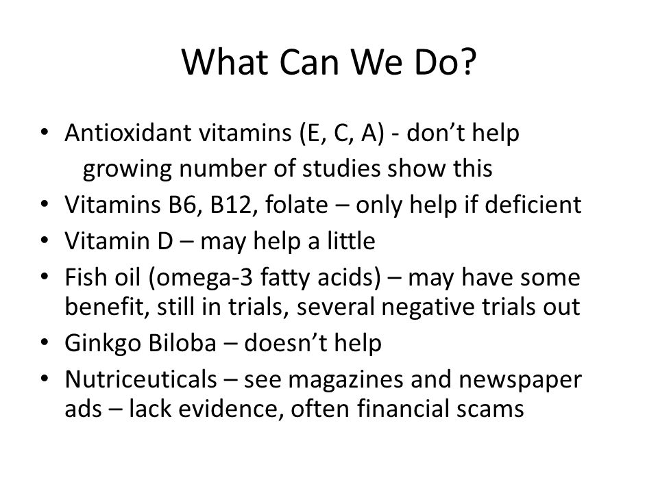 What Can We Do Antioxidant vitamins (E, C, A) - don't help