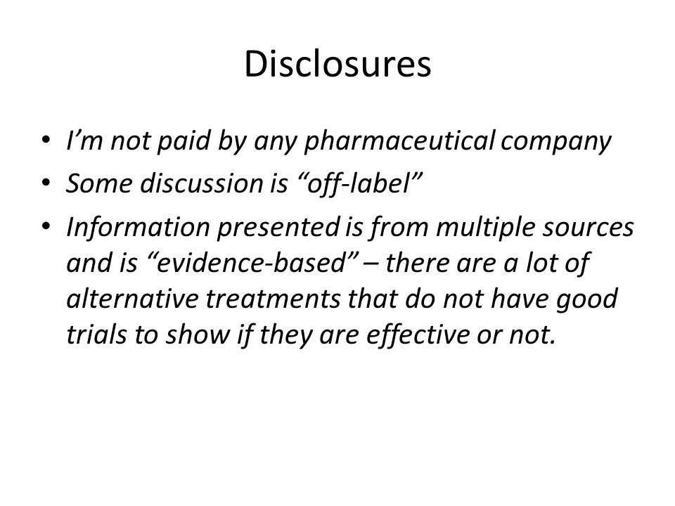 Disclosures I'm not paid by any pharmaceutical company