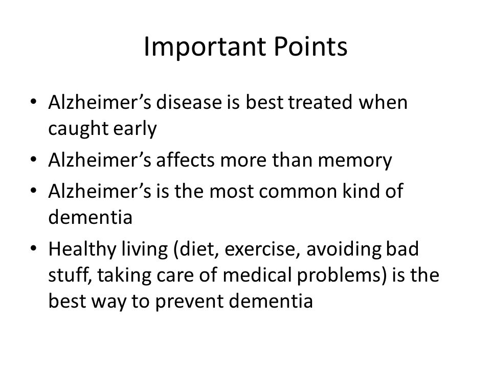 Important Points Alzheimer's disease is best treated when caught early