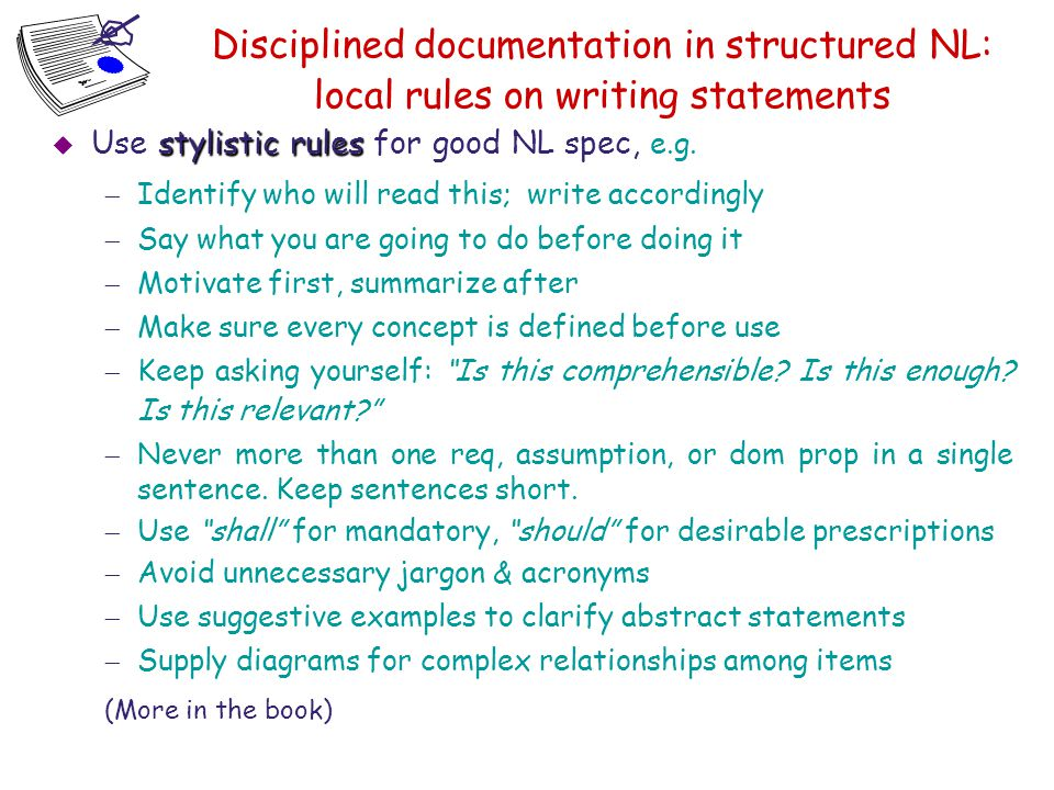 Disciplined documentation in structured NL: local rules on writing statements. Use stylistic rules for good NL spec, e.g.