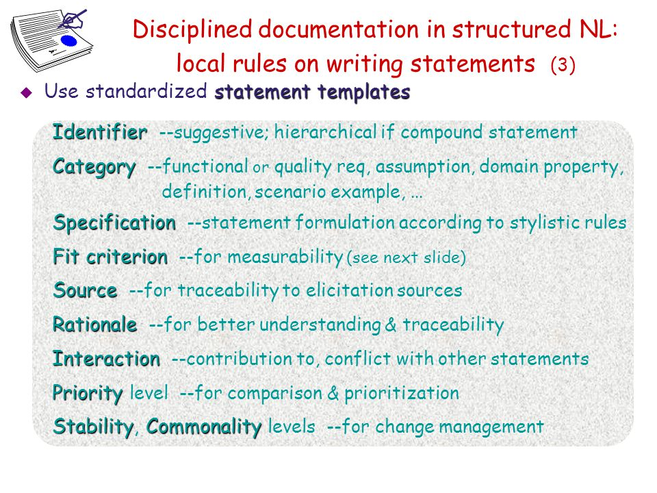 Disciplined documentation in structured NL: local rules on writing statements (3) Use standardized statement templates.