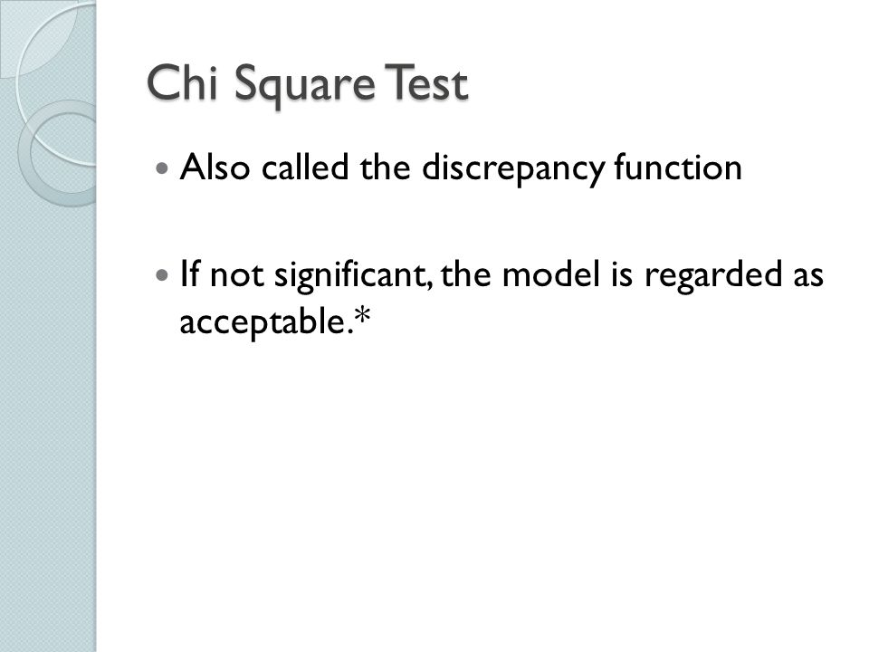 Chi Square Test Also called the discrepancy function