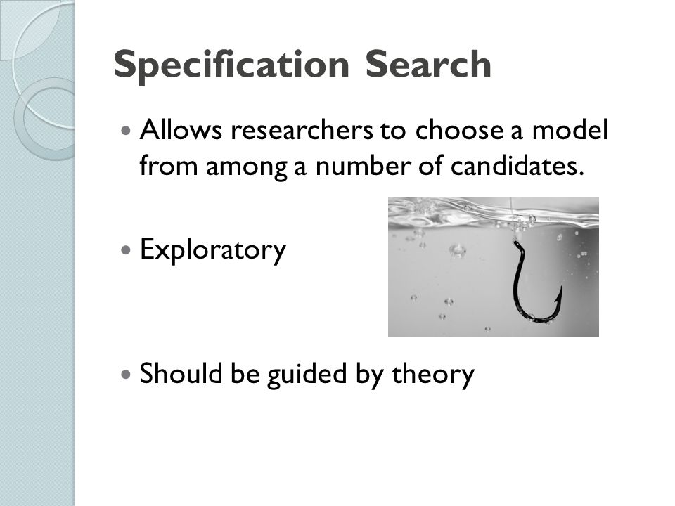 Specification Search Allows researchers to choose a model from among a number of candidates. Exploratory.