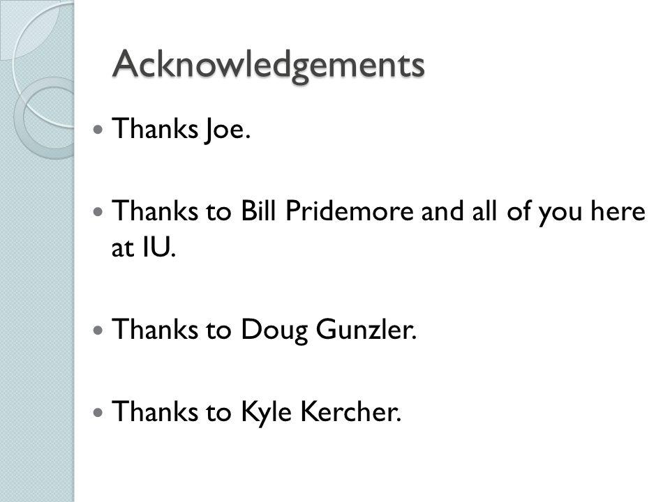 Acknowledgements Thanks Joe.
