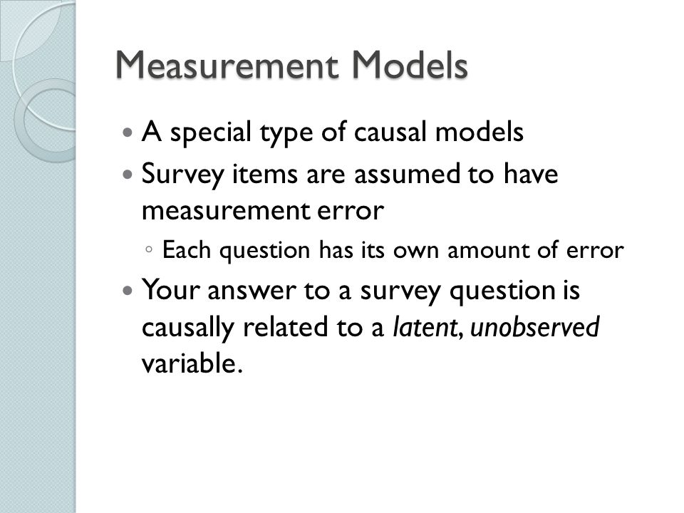 Measurement Models A special type of causal models