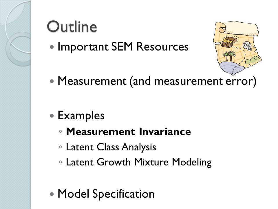 Outline Important SEM Resources Measurement (and measurement error)