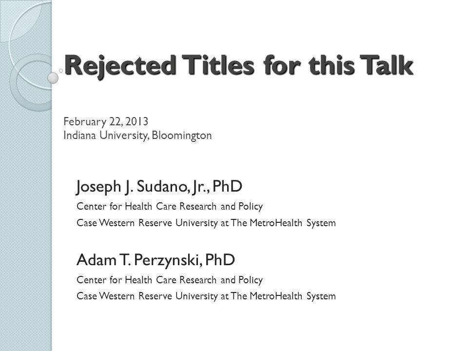 Rejected Titles for this Talk February 22, 2013 Indiana University, Bloomington