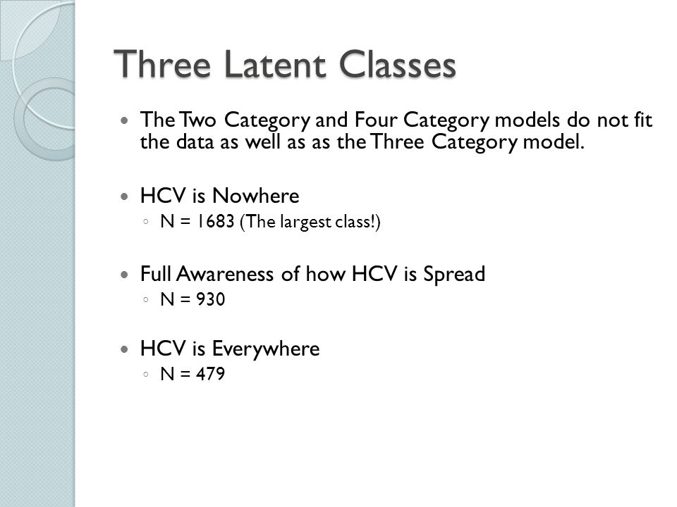 Three Latent Classes The Two Category and Four Category models do not fit the data as well as as the Three Category model.