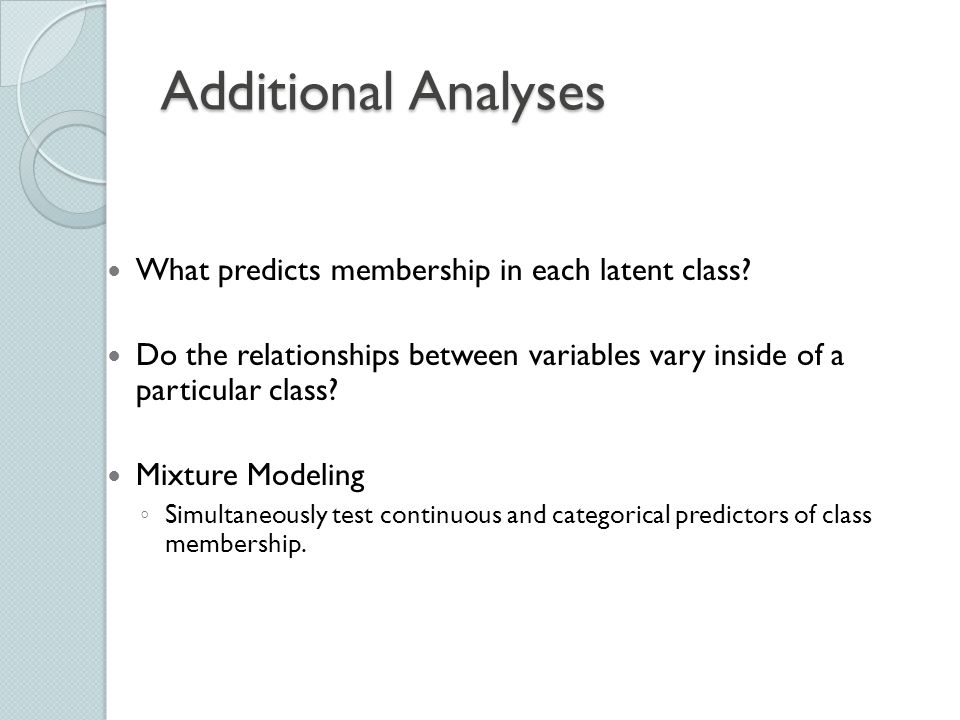 Additional Analyses What predicts membership in each latent class