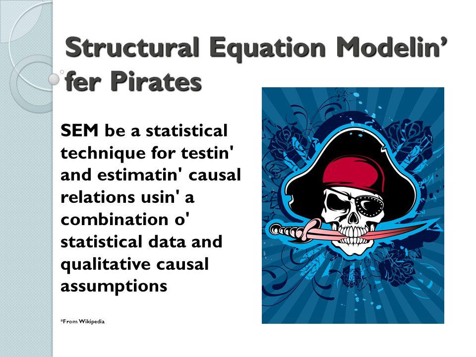 Structural Equation Modelin' fer Pirates
