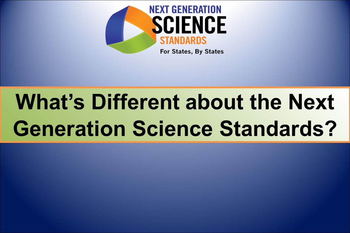 What's Different about the Next Generation Science Standards