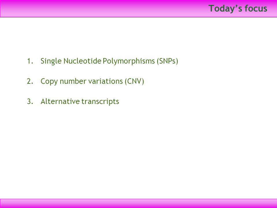 Today's focus Single Nucleotide Polymorphisms (SNPs)