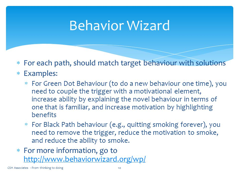 Behavior Wizard For each path, should match target behaviour with solutions. Examples:
