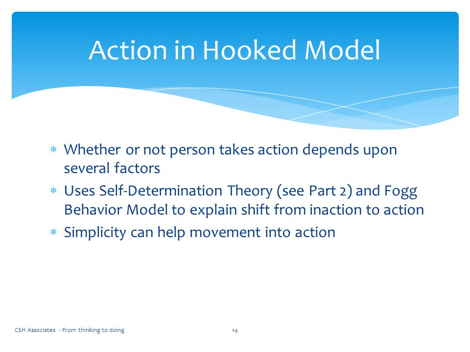 Action in Hooked Model Whether or not person takes action depends upon several factors.