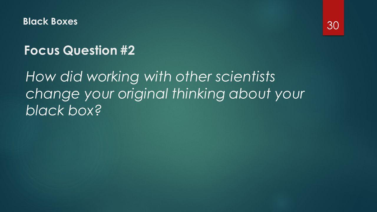 Black Boxes Focus Question #2.