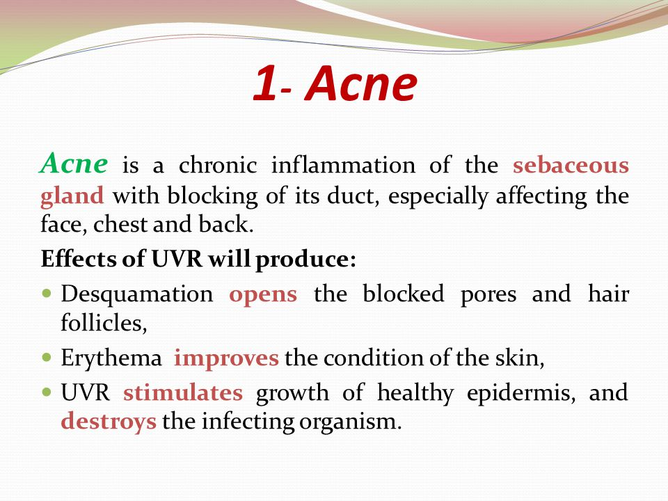 Acne 1- Acne is a chronic inflammation of the sebaceous gland with blocking of its duct, especially affecting the face, chest and back.