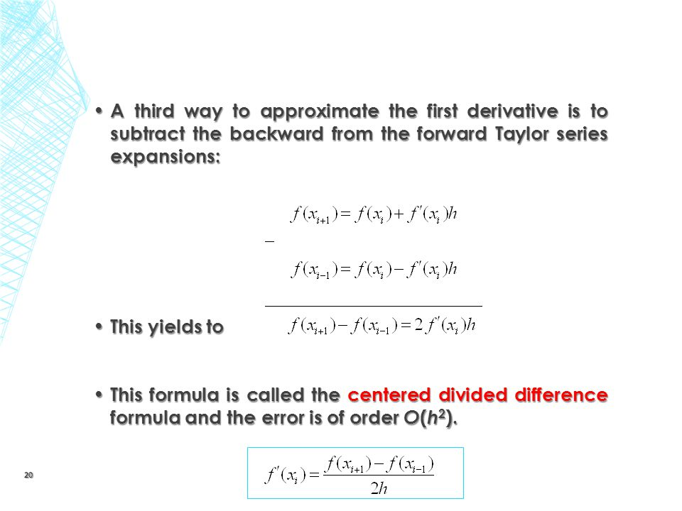A third way to approximate the first derivative is to subtract the backward from the forward Taylor series expansions: