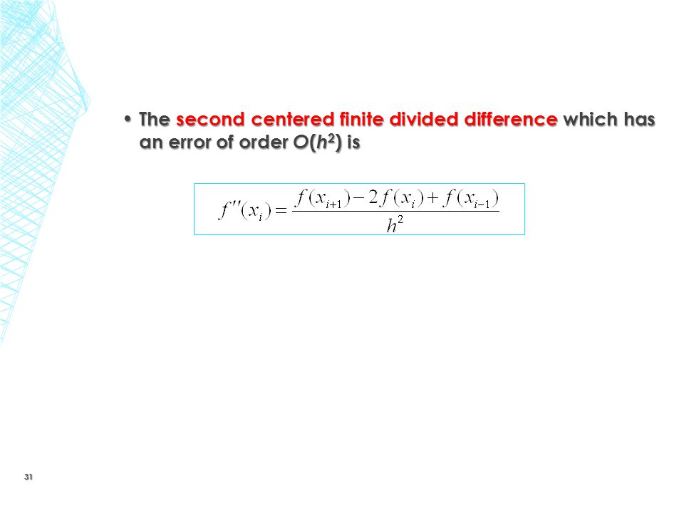 The second centered finite divided difference which has an error of order O(h2) is