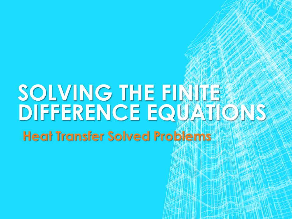SOLVING THE Finite difference EQUATIONS