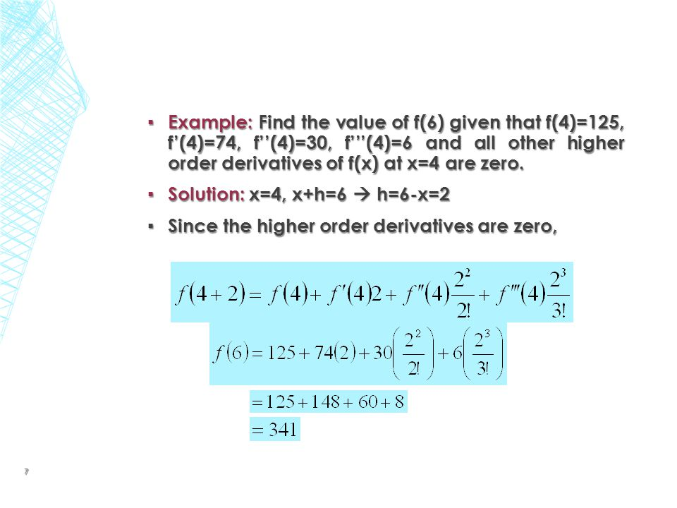 Example: Find the value of f(6) given that f(4)=125, f'(4)=74, f''(4)=30, f'''(4)=6 and all other higher order derivatives of f(x) at x=4 are zero.