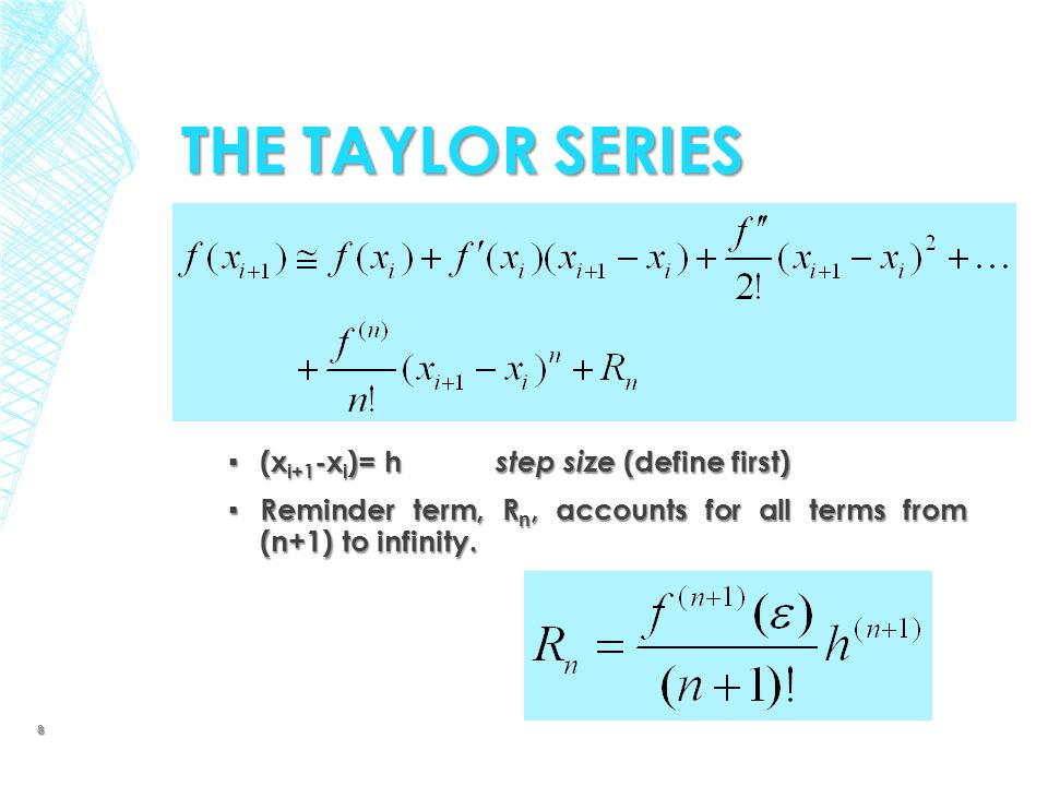 The Taylor Series (xi+1-xi)= h step size (define first)