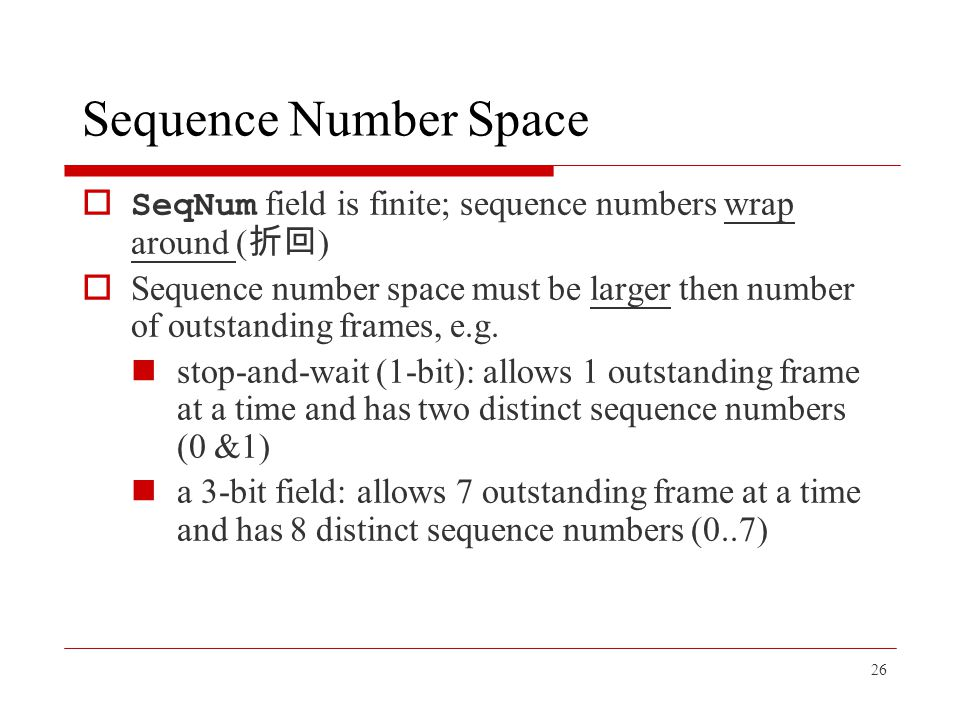 Sequence Number Space SeqNum field is finite; sequence numbers wrap around (折回)